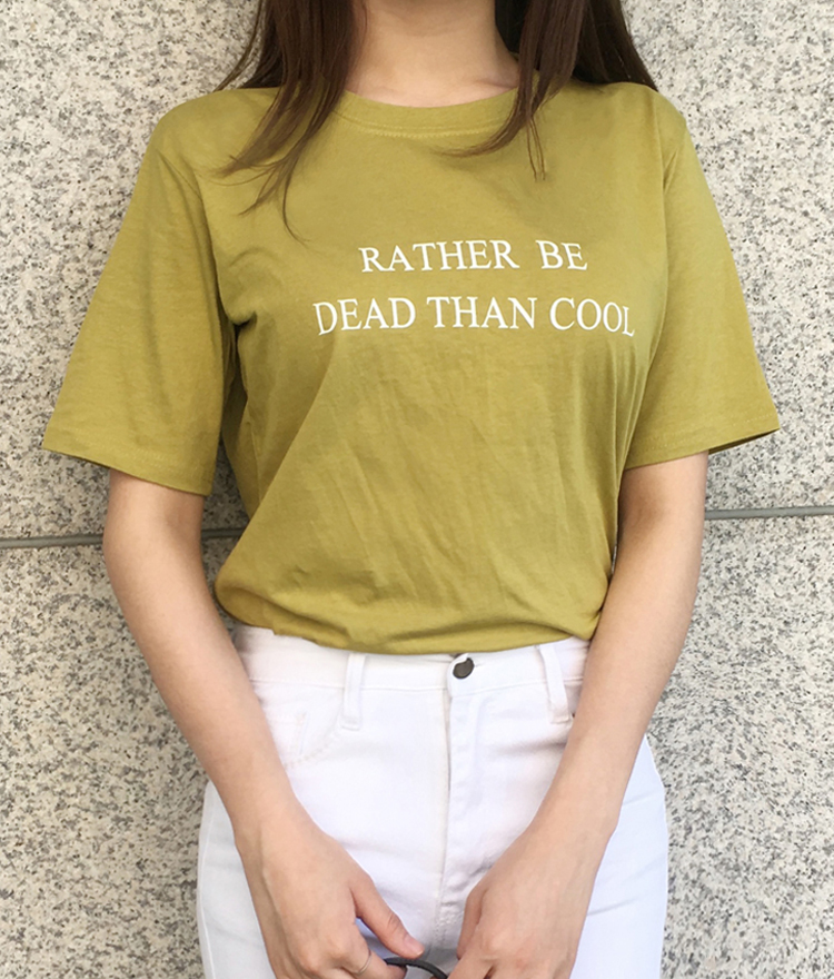 RATHER BE DEAD THAN COOL T-Shirt